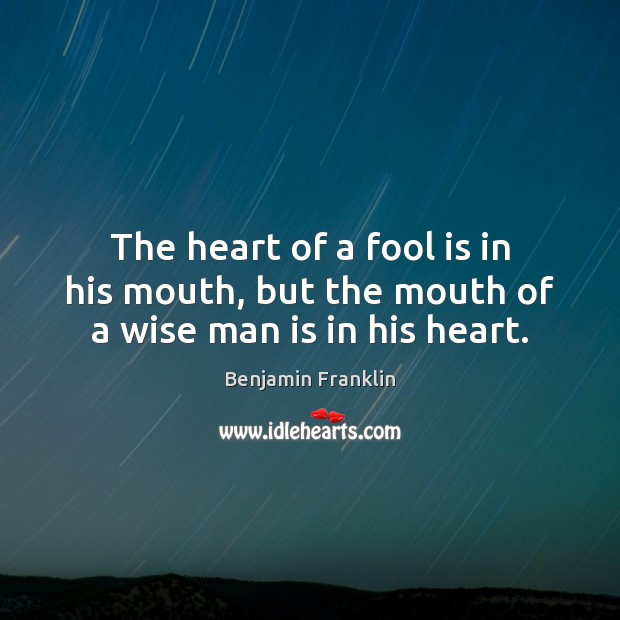 Image, The heart of a fool is in his mouth, but the mouth of a wise man is in his heart.