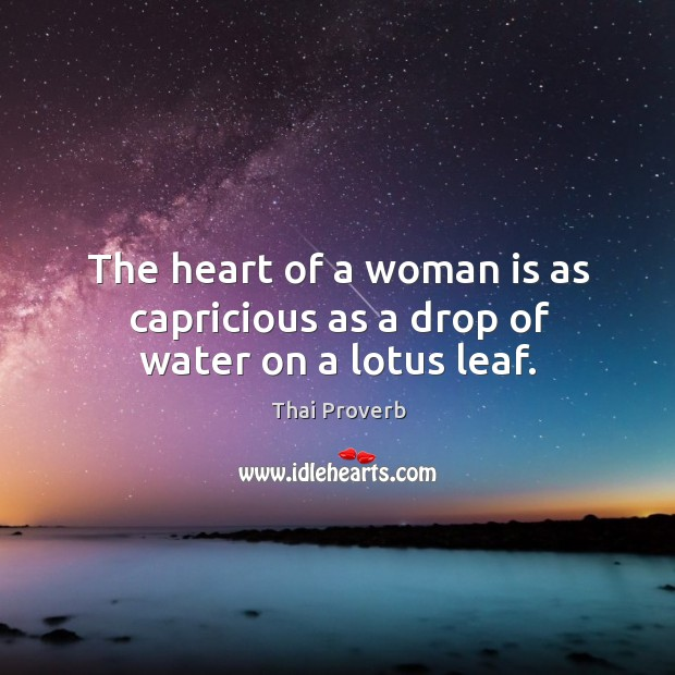The heart of a woman is as capricious as a drop of water on a lotus leaf. Thai Proverbs Image