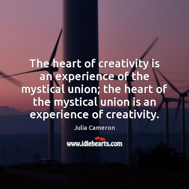 The heart of creativity is an experience of the mystical union; the Union Quotes Image