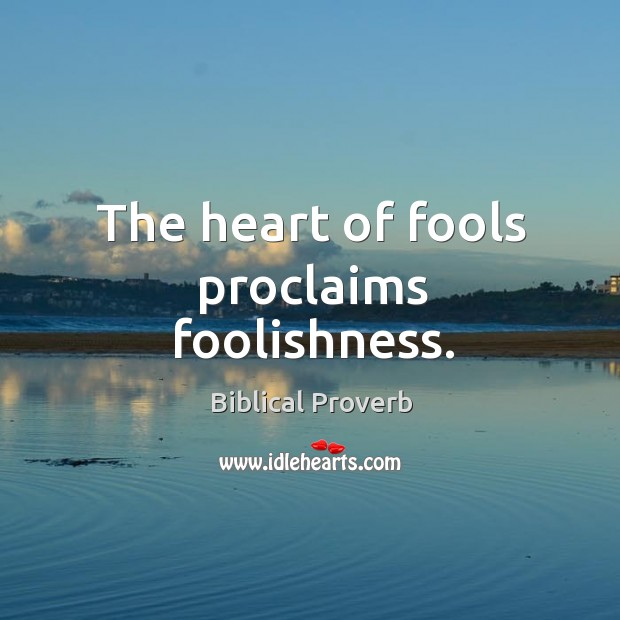 The heart of fools proclaims foolishness. Biblical Proverbs Image