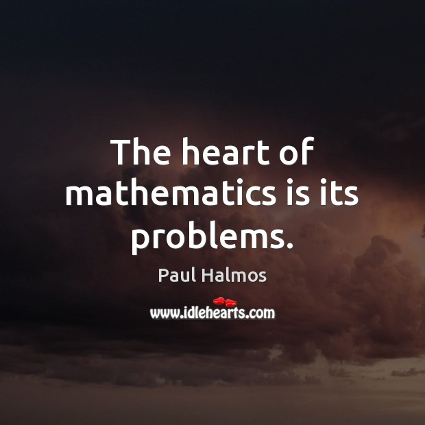 The heart of mathematics is its problems. Paul Halmos Picture Quote