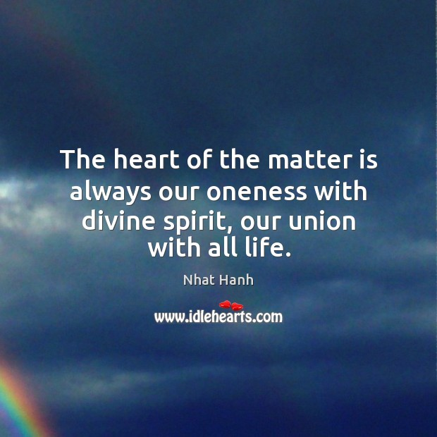 Image, The heart of the matter is always our oneness with divine spirit, our union with all life.