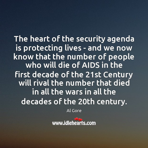 The heart of the security agenda is protecting lives – and we Al Gore Picture Quote