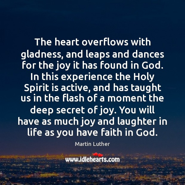 The heart overflows with gladness, and leaps and dances for the joy Image