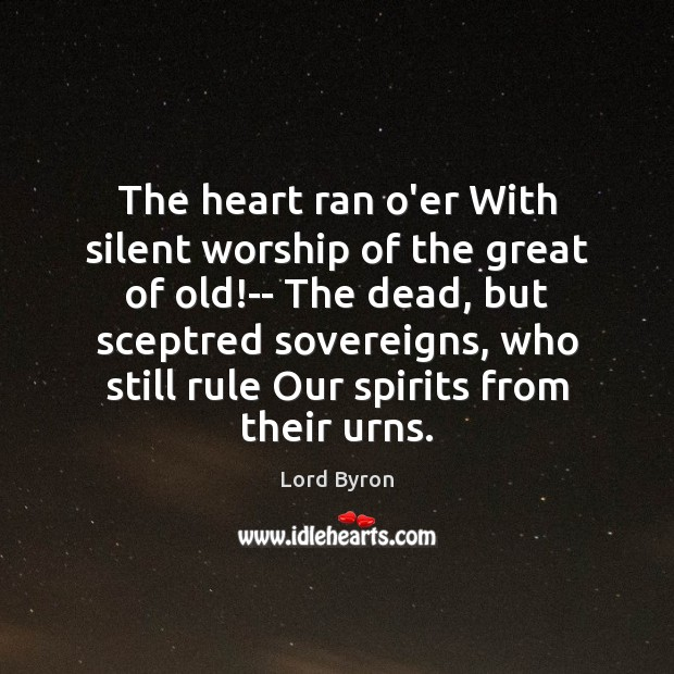The heart ran o'er With silent worship of the great of old! Image