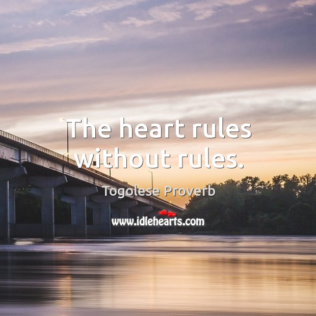 The heart rules without rules. Togolese Proverbs Image