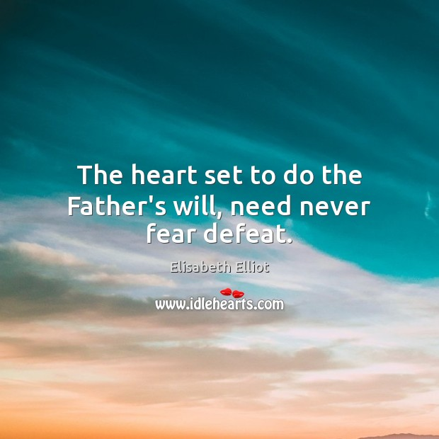 The heart set to do the Father's will, need never fear defeat. Image