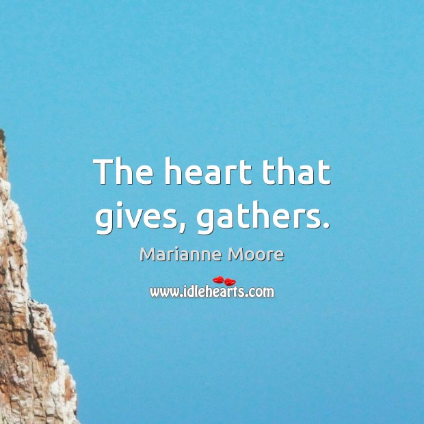 The heart that gives, gathers. Image