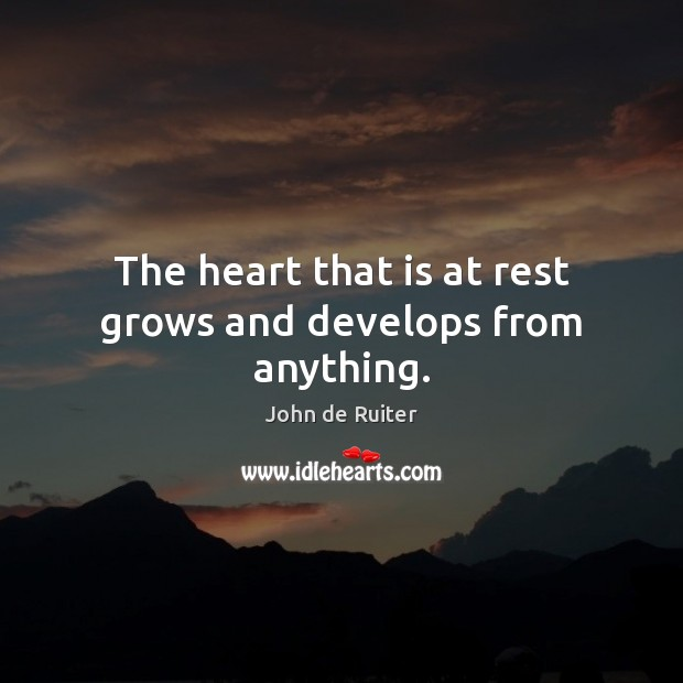 Image, The heart that is at rest grows and develops from anything.