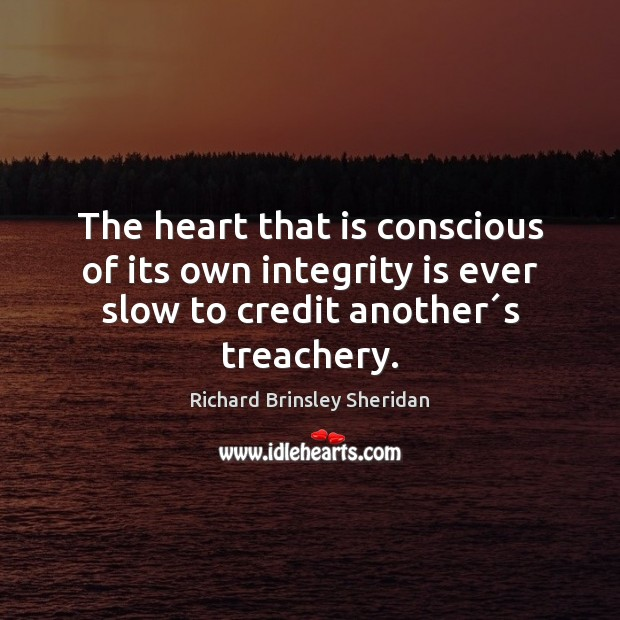 The heart that is conscious of its own integrity is ever slow Richard Brinsley Sheridan Picture Quote
