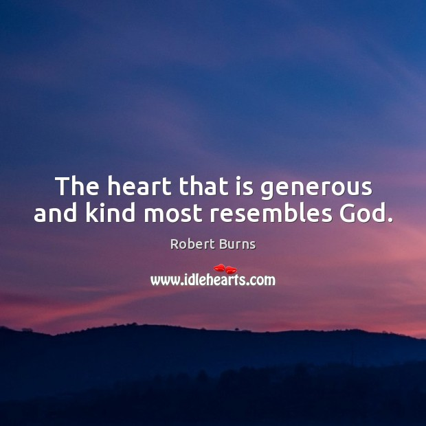 Image, The heart that is generous and kind most resembles God.