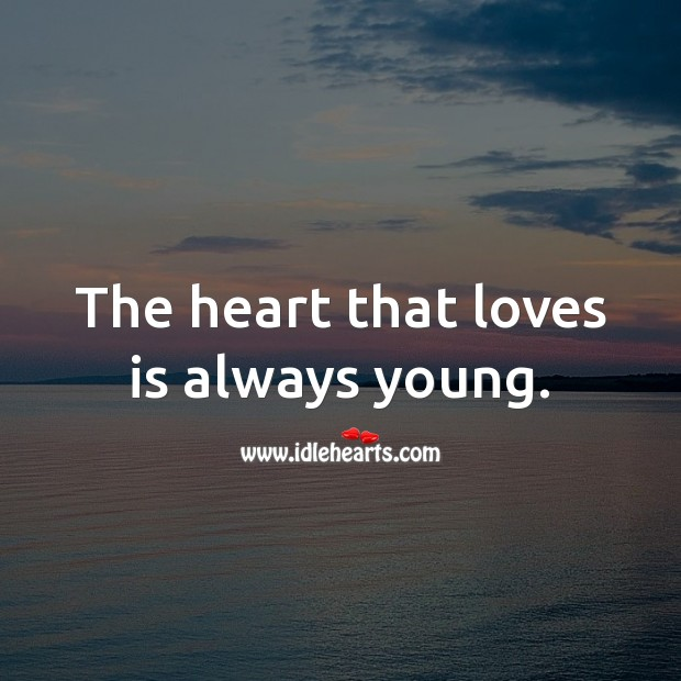 Image, The heart that loves is always young.