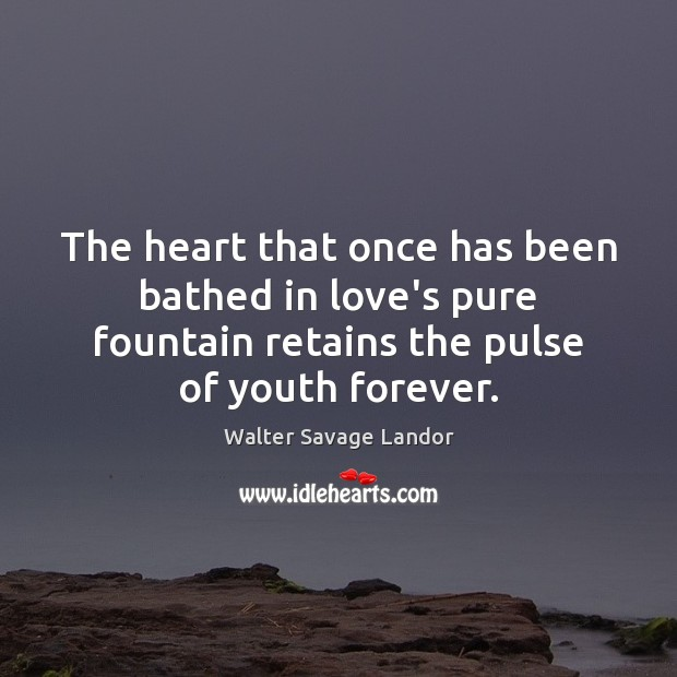 The heart that once has been bathed in love's pure fountain retains Image