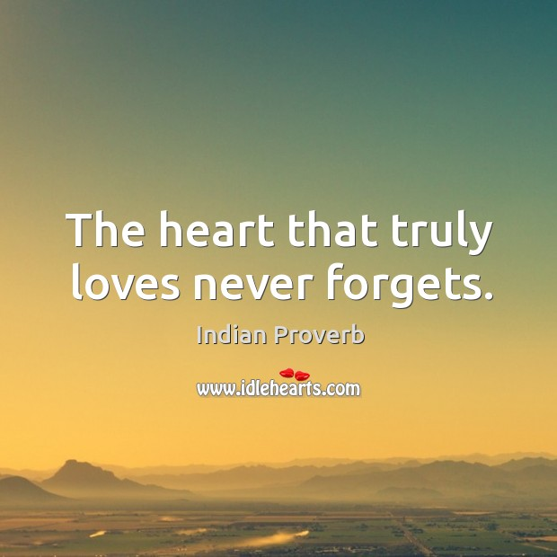 The heart that truly loves never forgets. Indian Proverbs Image