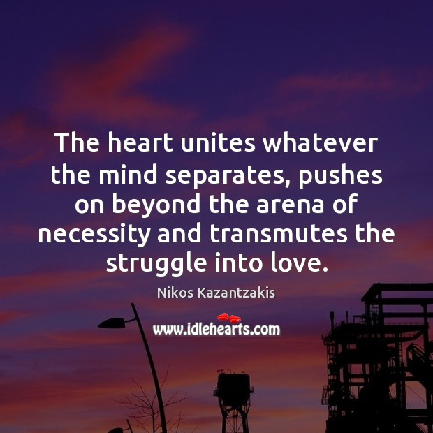 Image, The heart unites whatever the mind separates, pushes on beyond the arena