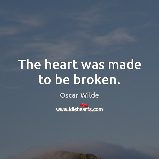 Image, The heart was made to be broken.