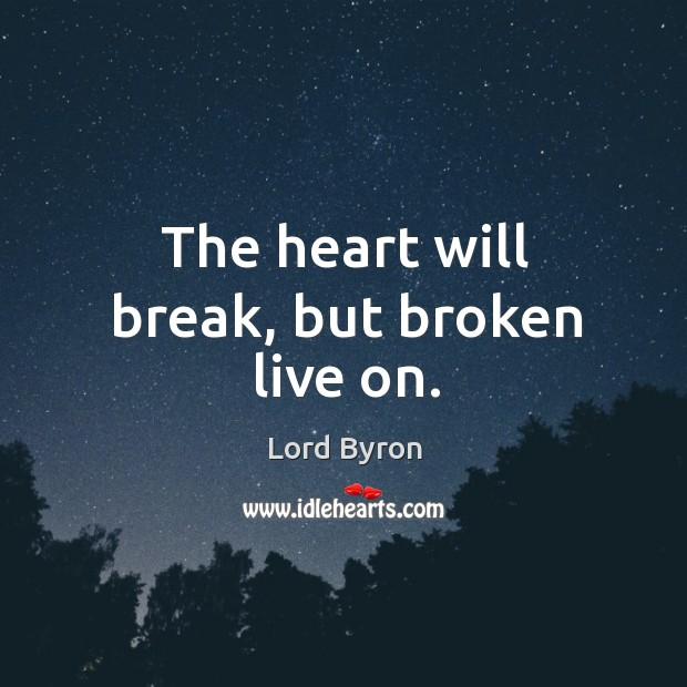 Image, The heart will break, but broken live on.