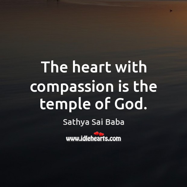 The heart with compassion is the temple of God. Sathya Sai Baba Picture Quote