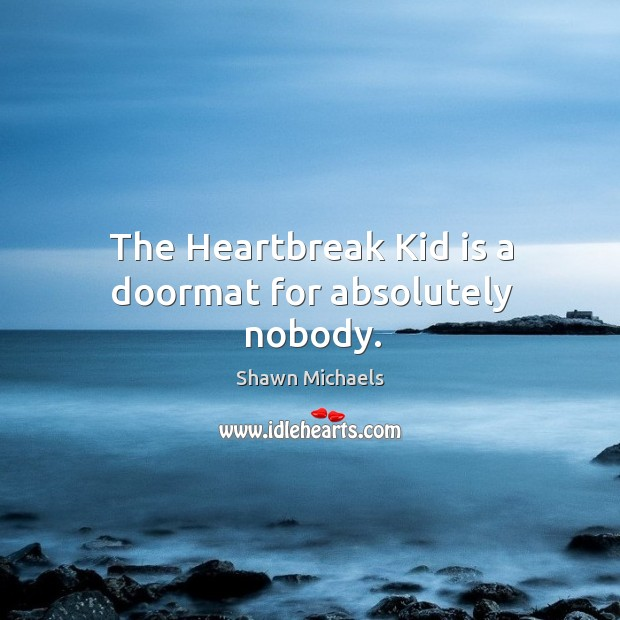 Image, The heartbreak kid is a doormat for absolutely nobody.