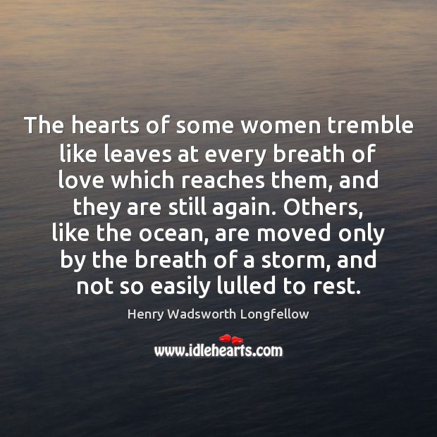 The hearts of some women tremble like leaves at every breath of Henry Wadsworth Longfellow Picture Quote