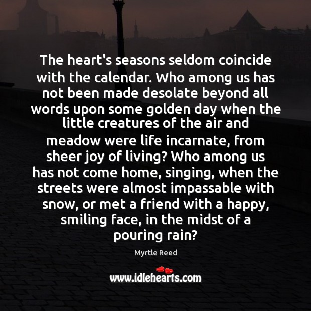 The heart's seasons seldom coincide with the calendar. Who among us has Myrtle Reed Picture Quote