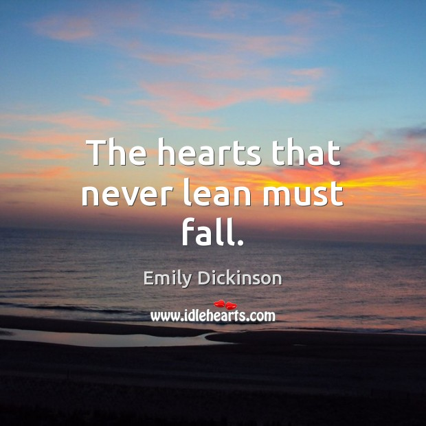Image, The hearts that never lean must fall.