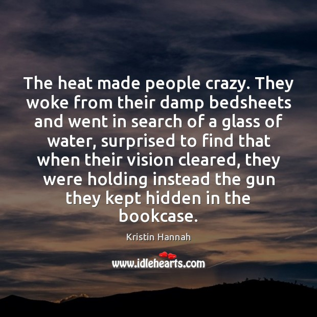 The heat made people crazy. They woke from their damp bedsheets and Image