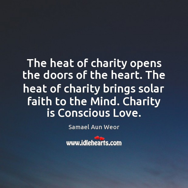 The heat of charity opens the doors of the heart. The heat Charity Quotes Image