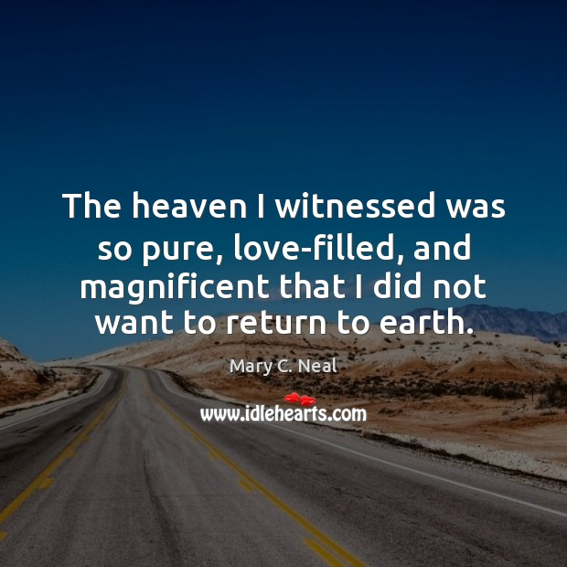 The heaven I witnessed was so pure, love-filled, and magnificent that I Mary C. Neal Picture Quote