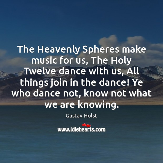 The Heavenly Spheres make music for us, The Holy Twelve dance with Image