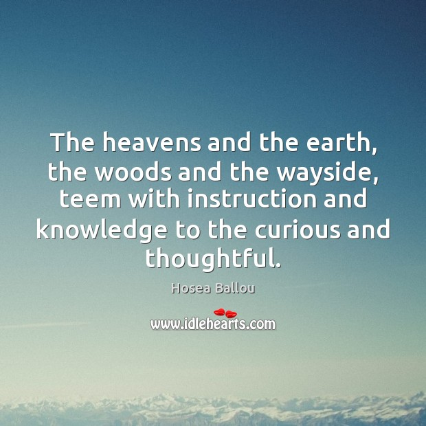 Hosea Ballou Picture Quote image saying: The heavens and the earth, the woods and the wayside, teem with