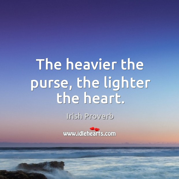 Image, The heavier the purse, the lighter the heart.