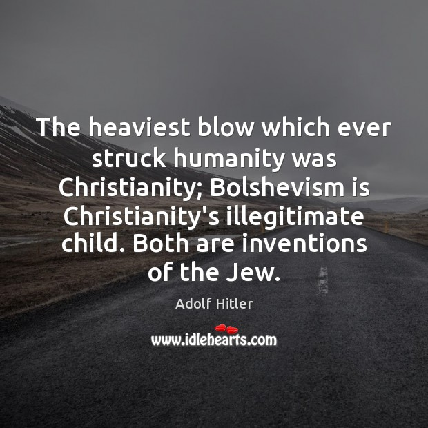 Image, The heaviest blow which ever struck humanity was Christianity; Bolshevism is Christianity's