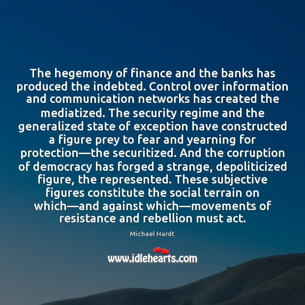 The hegemony of finance and the banks has produced the indebted. Control Finance Quotes Image