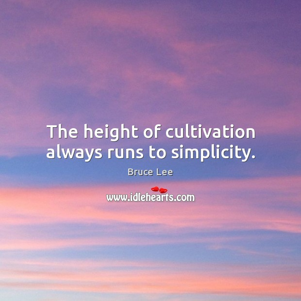 The height of cultivation always runs to simplicity. Image
