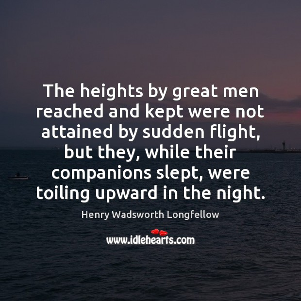 Image, The heights by great men reached and kept were not attained by