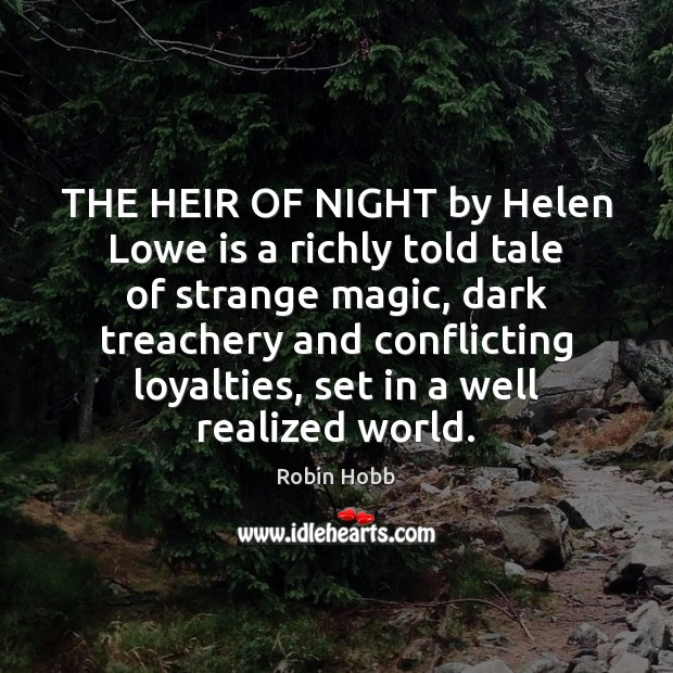 THE HEIR OF NIGHT by Helen Lowe is a richly told tale Robin Hobb Picture Quote