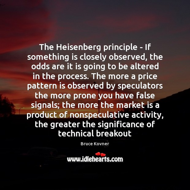 Image, The Heisenberg principle – If something is closely observed, the odds are