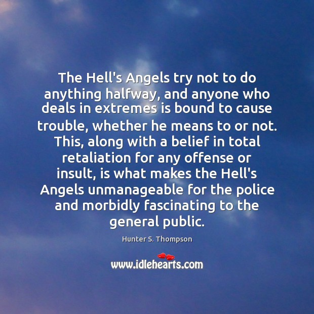 The Hell's Angels try not to do anything halfway, and anyone who Hunter S. Thompson Picture Quote
