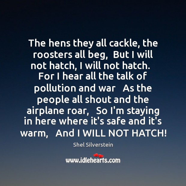 The hens they all cackle, the roosters all beg,  But I will Image