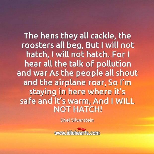 Image, The hens they all cackle, the roosters all beg, but I will not hatch, I will not hatch.