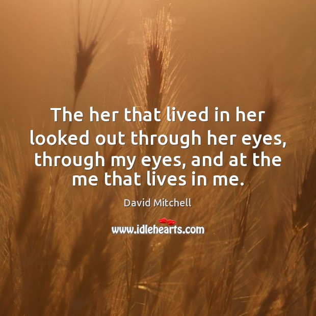 The her that lived in her looked out through her eyes, through Image