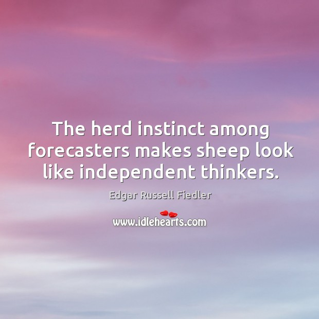 Image, The herd instinct among forecasters makes sheep look like independent thinkers.