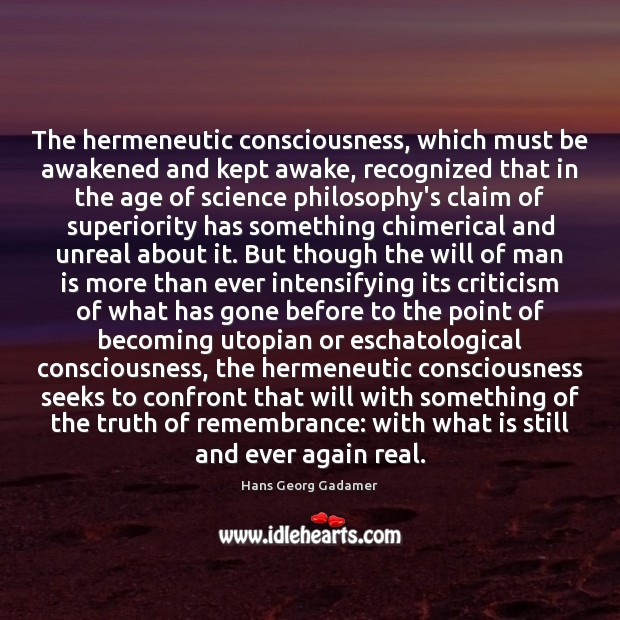 The hermeneutic consciousness, which must be awakened and kept awake, recognized that Image