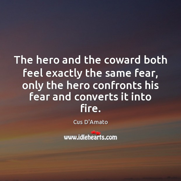 The hero and the coward both feel exactly the same fear, only Cus D'Amato Picture Quote