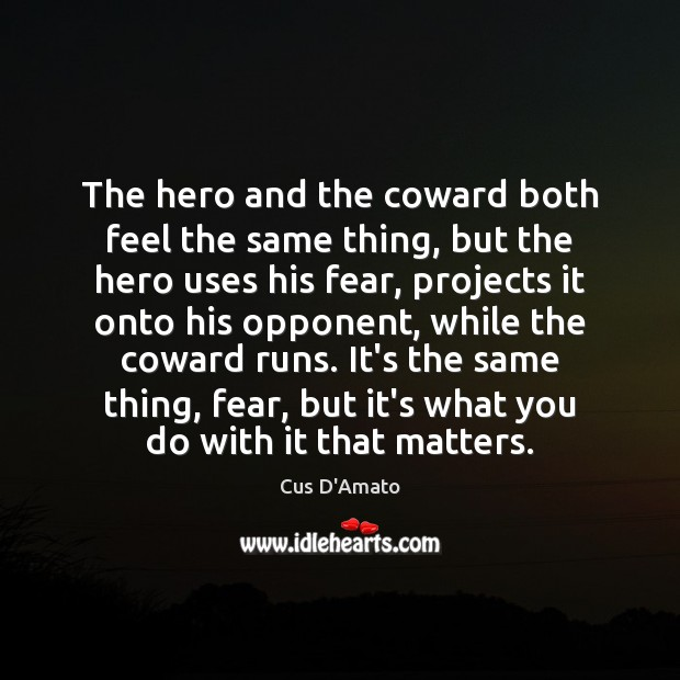 The hero and the coward both feel the same thing, but the Cus D'Amato Picture Quote
