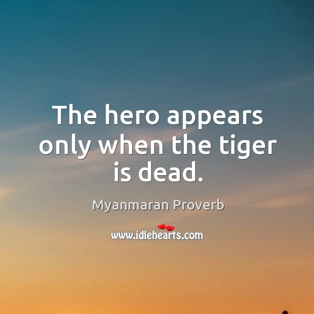 The hero appears only when the tiger is dead. Myanmaran Proverbs Image