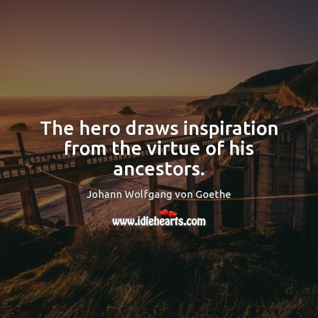 The hero draws inspiration from the virtue of his ancestors. Image
