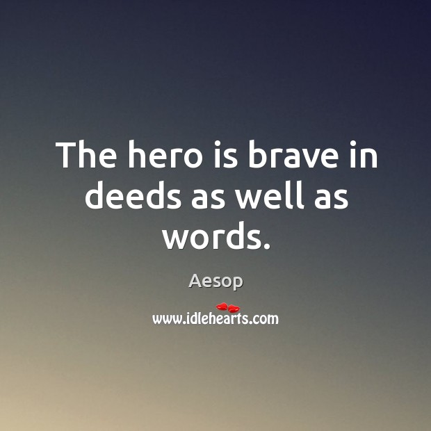 Image, The hero is brave in deeds as well as words.