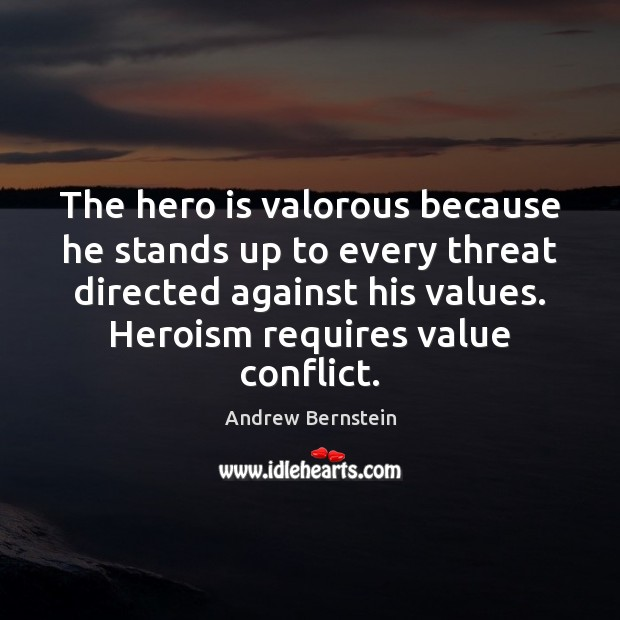 Image, The hero is valorous because he stands up to every threat directed